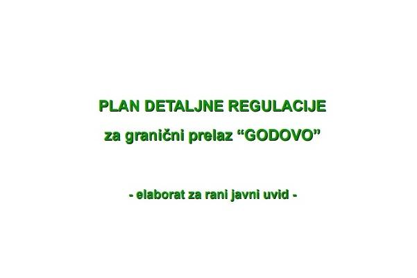 """PLAN DETALJNE REGULACIJE za granični prelaz """"GODOVO"""