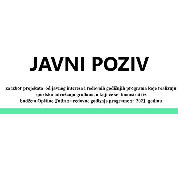 J A V N I   P O Z I V za izbor projekata  od javnog interesa i redovnih godišnjih programa koje realizuju sportska udruženja građana, a koji će se  finansirati iz budžeta Opštine Tutin za redovne godisnje programe za 2021. godinu